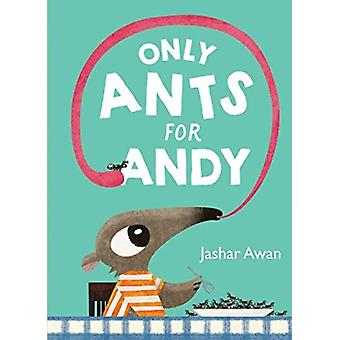 Only Ants for Andy by Jashar Awan