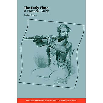 The Early Flute  A Practical Guide by Rachel Brown & Other adaptation by Colin Lawson & Other adaptation by Robin Stowell