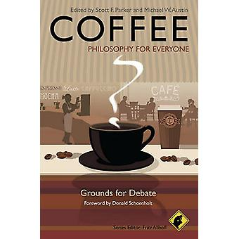 Coffee - Philosophy for Everyone - Grounds for Debate by Scott F. Park