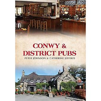 Conwy & District Pubs by Peter Johnson - Catherine Jefferis - 9781445