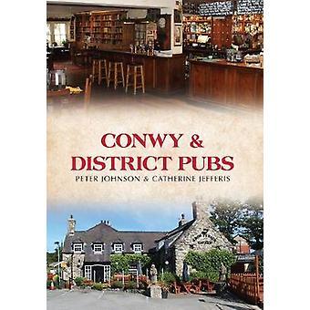 Conwy & pub di quartiere di Peter Johnson - Catherine Jefferis - 9781445