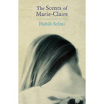 The Scents of Marie-Claire by Habib Selmi - Fadwa Al-Qasem - 97819066