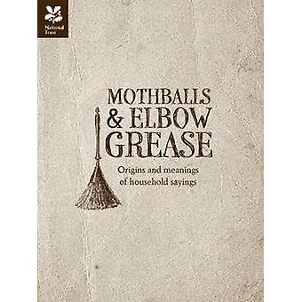 Mothballs & Elbow Grease - Origins and Meanings of Household Sayings b