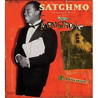 Satchmo - The Wonderful World and Art of Louis Armstrong by Steven Bro