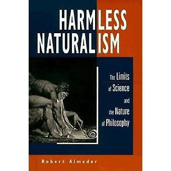 Harmless Naturalism - The Limits of Science and the Nature of Philosop