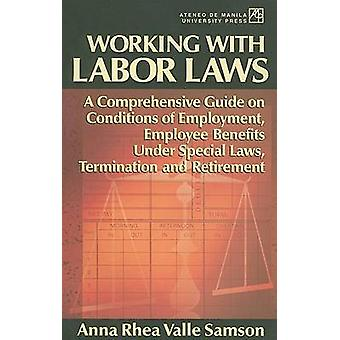 Working with Labor Laws - A Comprehensive Guide on Conditions of Emplo