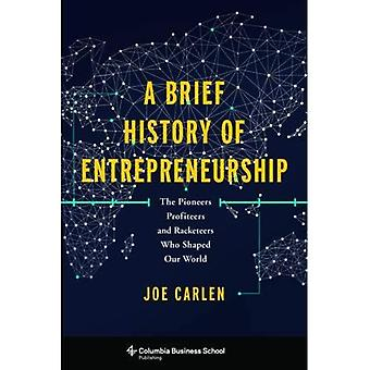 A Brief History of Entrepreneurship: The Pioneers, Profiteers, and Racketeers Who Shaped Our World (Columbia Business...