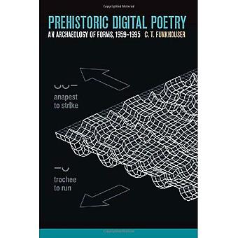 Prehistoric Digital Poetry: An Archaeology of Forms, 1959-1995 (Modern Contemporary Poetics)