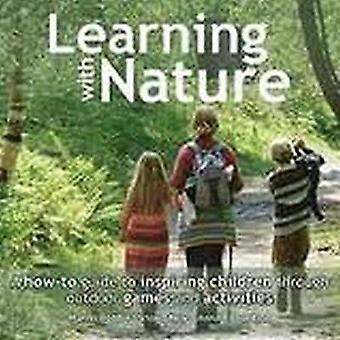 Lernen mit der Natur: eine how-to Guide to inspirierende Kinder durch Spiele im Freien und Aktivitäten