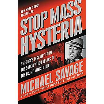 Stop Mass Hysteria: America's Insanity from the� Salem Witch Trials to the� Trump Witch Hunt