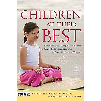 Children at Their Best: Understanding and Using the Five Elements to Develop Children's Full Potential for Parents, Teachers, and Therapists (Can I Tell You about . . . )