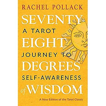 Seventy-Eight Degrees of Wisdom: A Tarot Journey to� Self-Awareness (a New Edition of the Tarot Classic)