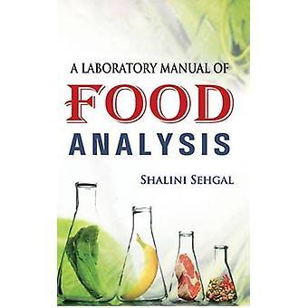 Laboratory Manual of Food Analysis by Shalini Sehgal