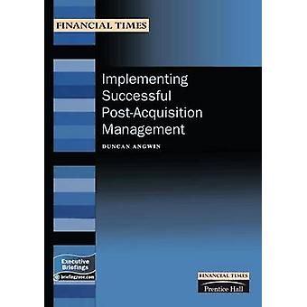 Implementing Successful PostAcquisition Management FT MB Imp Successful PostAcq Mngnt by Angwin & Duncan