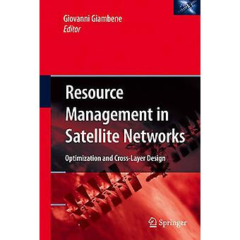Resource Management in Satellite Networks  Optimization and CrossLayer Design by Giambene & Giovanni