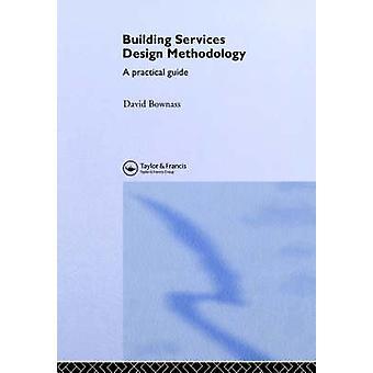 Gebäude Services Design Methodik A Practical Guide von Bownas & David A.