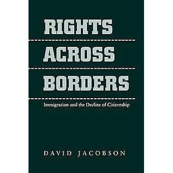 Rights Across Borders Immigration and the Decline of Citizenship by Jacobson & David