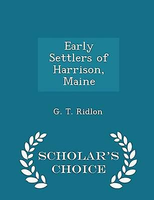 Early Settlers of Harrison Maine  Scholars Choice Edition by Ridlon & G. T.