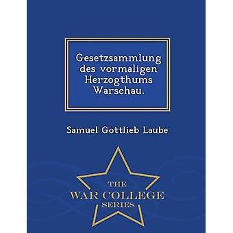 Gesetzsammlung des vormaligen Herzogthums Warschau.  War College Series by Laube & Samuel Gottlieb