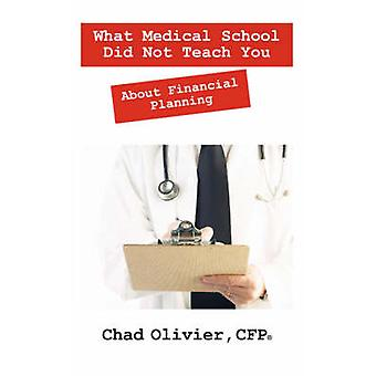 What Medical School Did Not Teach You About Financial Planning by Olivier CFP & Chad