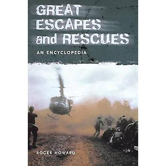 Great Escapes and Rescues An Encyclopedia by Howard & Roger