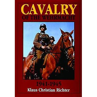The Cavalry of the Wehrmacht - 1941-1945 by Klaus Christian Richter -