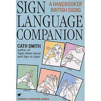 Sign Language Companion - A Handbook of British Signs by Cath Smith -