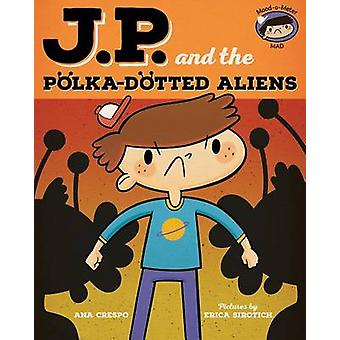 Jp and the Polka-Dotted Aliens - Feeling Angry by Ana Crespo - Erica S
