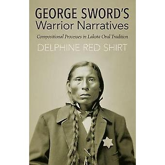 George Sword's Warrior Narratives - Compositional Processes in Lakota