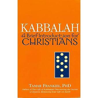 Kabbalah - A Brief Introduction for Christians by Tamar Frankiel - 978