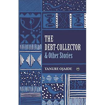 The Debt Collector - & Other Stories by Tanure Ojaide - 9781592216