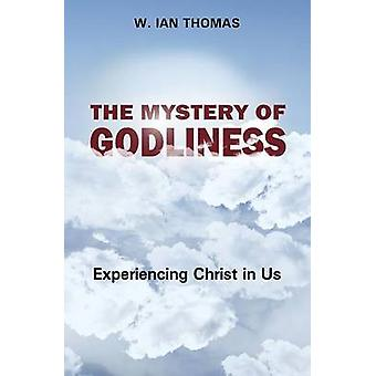 The Mystery of Godliness by W Ian Thomas - 9781619581869 Book