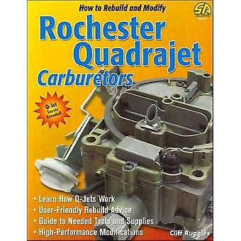 How to Build and Modify Rochester Quadrajet Carburetors by Cliff Rugg