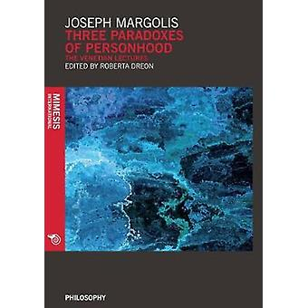 Three Paradoxes of Personhood - The Venetian Lectures by Joseph Margol