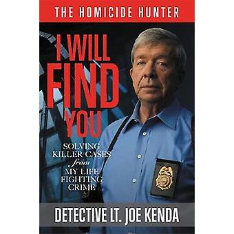 I Will Find You - Solving Killer Cases from My Life Fighting Crime by