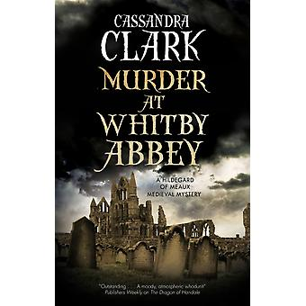Murder at Whitby Abbey by Cassandra Clark