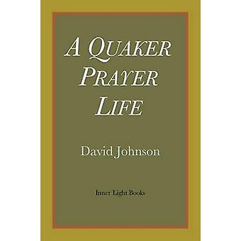A Quaker Prayer Life by Johnson & David
