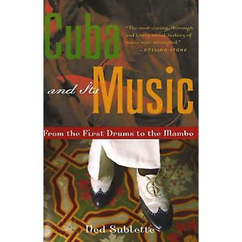 Cuba and Its Music  From the First Drums to the Mambo by Ned Sublette
