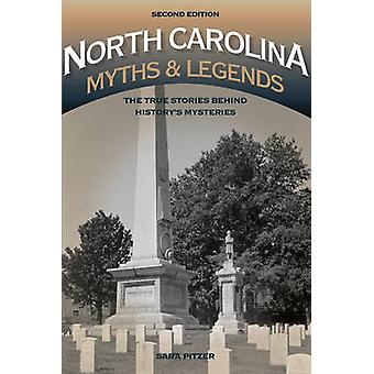 North Carolina Myths and Legends The True Stories behind Historys Mysteries 2nd Edition by Pitzer & Sara