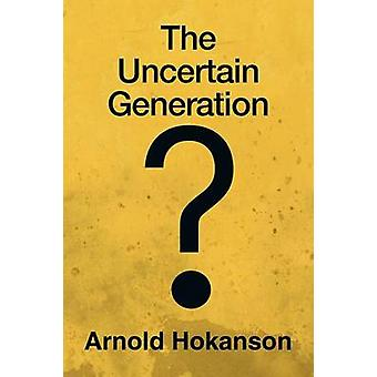 The Uncertain Generation by Hokanson & Arnold