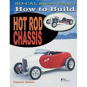 So Cal Speed Shops How to Build Hot Rod Chassis by Remus & Timothy S