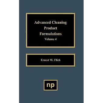 Advanced Cleaning Product Formulations Vol. 4 by Flick & Ernest W.