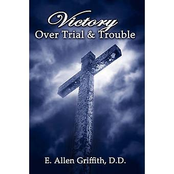 Victory Over Trial and Trouble by Griffith & Allen