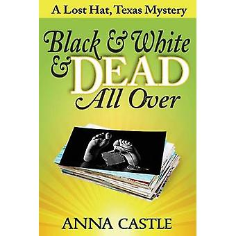 Black  White  Dead All Over A Lost Hat Texas Mystery by Castle & Anna