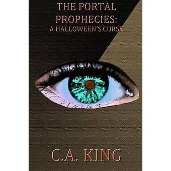 The Portal Prophecies A Halloweens Curse by King & C. A.