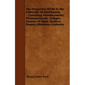 The Prospectus of Life in the University of Hard Knocks  Containing Announcements Pronouncements Colleges Courses of Study Teachers Honors Illu by Boyd & Thomas Parker