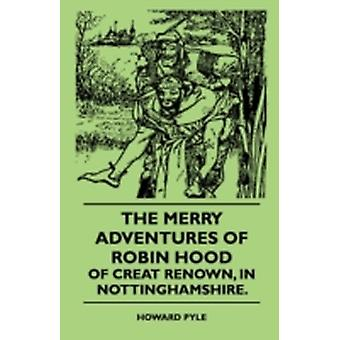 The Merry Adventures Of Robin Hood Of Creat Renown In Nottinghamshire. by Pyle & Howard