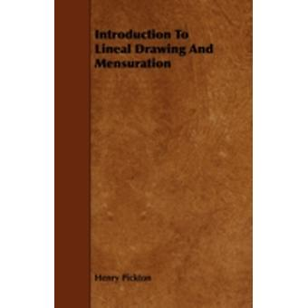 Introduction To Lineal Drawing And Mensuration by Pickton & Henry