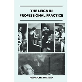 The Leica In Professional Practice by Stockler & Heinrich