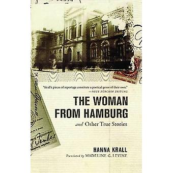 The Woman from Hamburg and Other True Stories by Krall & Hanna